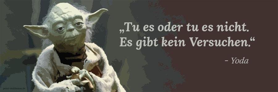 """""""Tu es oder tu es nicht. Es gibt kein Versuchen."""" - Yoda (Zitate, Peter R. Stuhlmann)"""